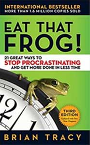 Eat That Frog! 21 Great Ways to Stop Procrastinating & Get More Done in Less Time