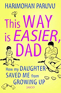 This Way is Easier Dad - How My Daughter Saved Me from Growing Up