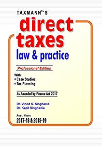 Direct Taxes Law & Practice for A.Y. 2017-18 & 2018-19 (Professional Edition)