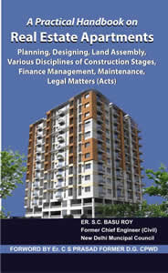 A Practical Handbook on Real Estate Apartments - Planning, Designing, Land Assembly, Various Disciplines of Construction Stages, Finance Management, Maintenance Legal Matters (Acts)