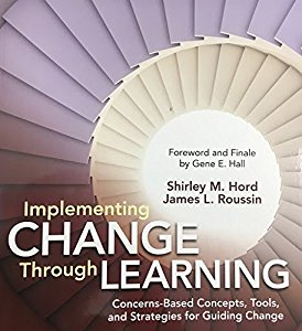 IMPLEMENTING CHANGE THROUGH LEARNING - CONCERNS-BASED CONCEPTS, TOOLS, AND STRATEGIES FOR GUIDING CHANGE