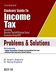 Students Guide to INCOME TAX (including Service Tax/VAT/Excise Duty/Customs Duty/CST) Problems & Solutions