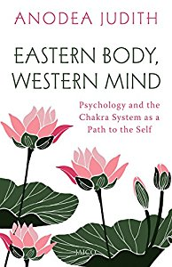 Eastern Body, Western Mind - Psychology and the Chakra System as a Path to the Self