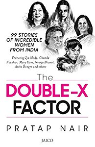 The Double-X Factor - 99 Stories of Incredible Women From India