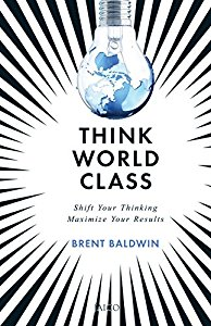 Think World Class - Shift Your Thinking Maximize Your Results