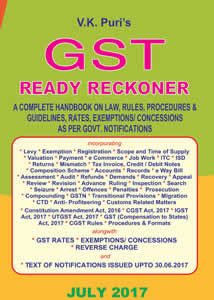 GST Ready Reckoner 2017 - a Complete Handbook on Laws, Rules, Forms, Procedures, Guidelines, Rates, Exemptions, Concessions