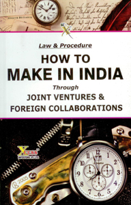 Law & Procedure How to Make in India Through Joint Ventures & Foreign Collaborations