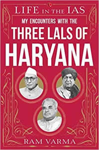 Life in the IAS - My Encounters with the Three Lals of Haryana
