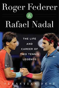 Roger Federer and Rafael Nadal - The Lives and Careers of Two Tennis Legends