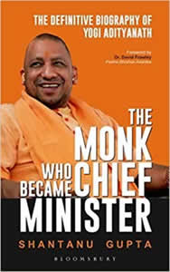 The Monk Who Became Chief Minister - The Definitive Biography of Yogi Adityanath