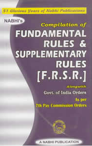 Compilation Of Fundamental Rules & Supplementary Rules [F.R.S.R.] (as per 7th Pay Commission)