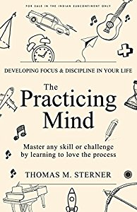 The Practicing Mind  Developing Focus & Discipline in Your Life