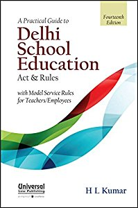A Practical Guide to Delhi School Education Act and Rules (with Model Service Rules for Teachers/Employees)