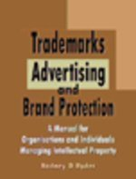 Trademarks, Advertising and Brand Protection - A Manual for Organisations and Individuals Managing Intellectual Property