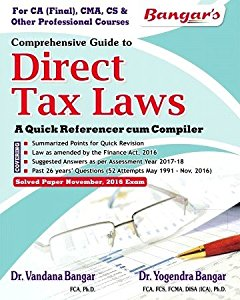 Comprehensive Guide to Direct Tax Laws - A Quick Referencer Cum Compiler (for CA Final, CMA, CS & other Professional Courses)
