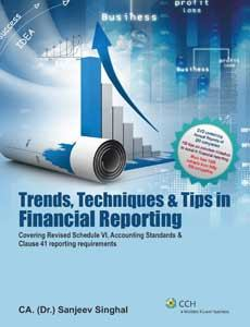 Trends, Techniques & Tips in FINANCIAL REPORTING (Covering Revised Schedule VI, Accounting Standards & Clause 41 reporting requirements)