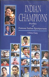 Indian Champions : Profiles of Famous Indian Sportspersons