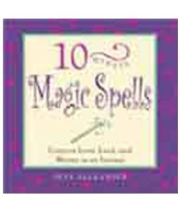 10 Minute Magic Spells - Conjure Love, Luck and Money in an Instant