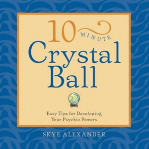 10 Minute Crystal Ball - Easy Tips for Developing Your Psychic Powers