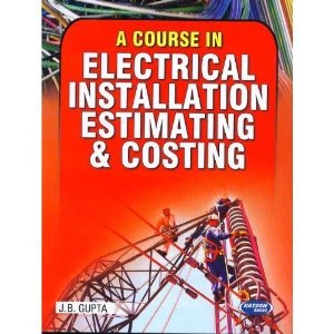 A Course in Electrical Installation, Estimating & Costing